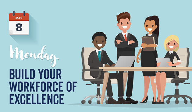 May 8 Monday Build your workforce of excellence