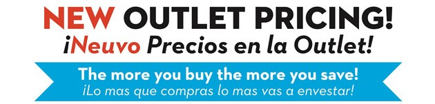 New Outlet Pricing!   Neuvo Precios en la outlet!  The more you buy the more you save!