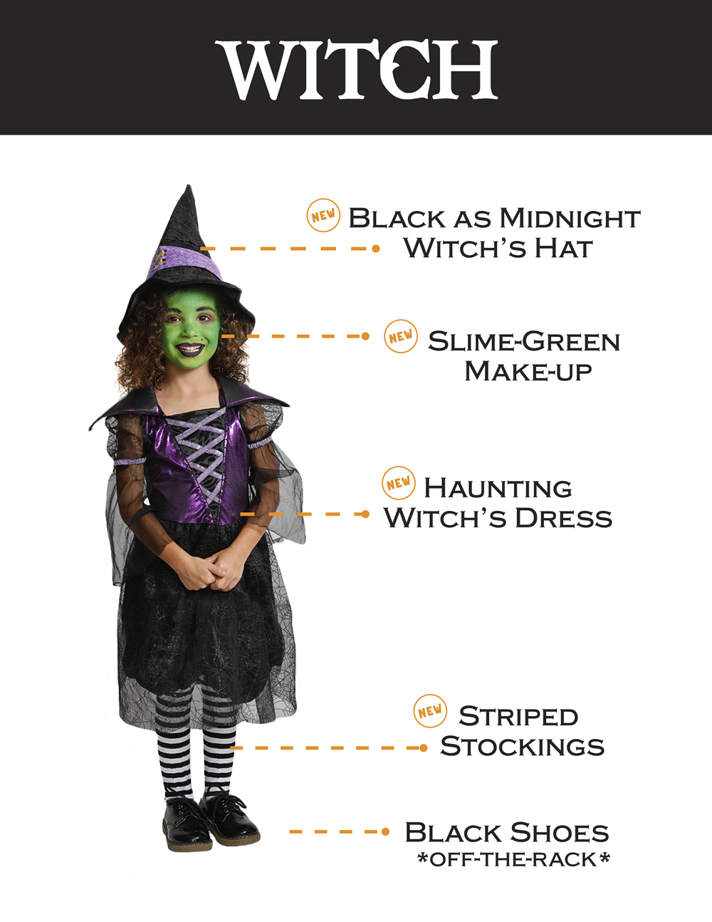 Witch:  black as midnight witches hat, slime-green makeup, haunting witches dress, striped stockings